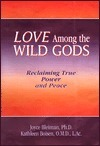 Love Among the Wild Gods: Reclaiming True Power and Peace  by  Joyce Bleiman