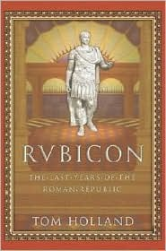 Rubicon: The Last Years of the Roman Republic Tom Holland