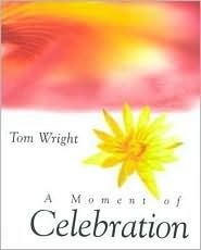 A Moment Of Celebration Tom     Wright