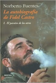 La Autobiografia De Fidel Castro  by  Norberto Fuentes