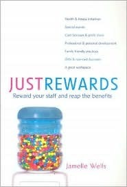 Just Rewards: Reward Your Staff and Reap the Benefits Jamelle Wells
