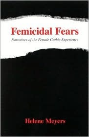 Femicidal Fears: Narratives of the Female Gothic Experience  by  Helene Meyers
