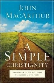 A Simple Christianity: Rediscover the Foundational Principles of Faith  by  John F. MacArthur Jr.