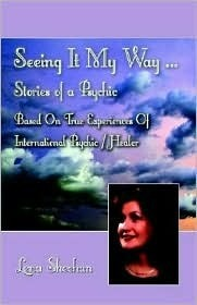 Seeing It My Way...Stories of a Psychic: Based on True Life Experiences of International Psychic/Healer Lena Lena Sheehan