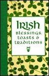Irish Blessings, Toasts and Traditions  by  Jason S. Roberts