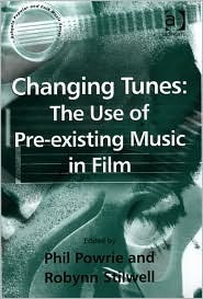 Changing Tunes: The Use of Pre-Existing Music in Film  by  Phil Powrie