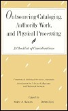 Outsourcing Cataloging, Authority Work, and Physical Processing: A Checklist of Considerations  by  Marie A. Kascus