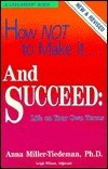 How Not to Make It--And Succeed: Life on Your Own Terms Anna Miller-Tiedeman