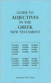 Guide to Adjectives in the Greek New Testament Laurence M. Vance