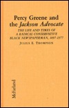 Percy Greene and the Jackson Advocate: The Life and Times of a Radical Conservative Black Newspaperman, 1897-1977  by  Julius E. Thompson