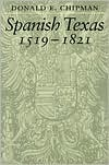 Explorers and Settlers of Spanish Texas: Men and Women of Spanish Texas Donald E. Chipman