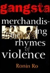 Gangsta: Merchandizing the Rhymes of Violence  by  Ronin Ro