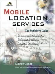 Mobile Location Services: The Definitive Guide Andrew Jagoe