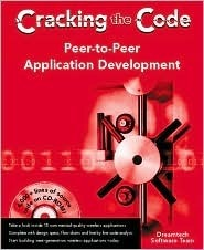 Peer-To-Peer Application Development: Cracking the Code [With CDROM] Dreamtech Software
