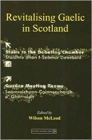 Revitalising Gaelic In Scotland: Policy, Planning And Public Discourse  by  Wilson McLeod