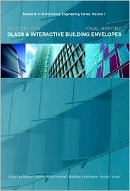 EU COST C13 Glass and Interactive Building Envelopes - Final Report:  Volume 1 Research in Architectural Engineering Series  by  Ronald Visser