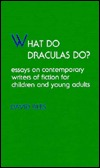 What Do Draculas Do?: Essays on Contemporary Writers of Fiction for Children and Young Adults David  Rees