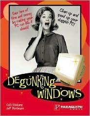 Degunking Windows: Clean up and speed up your sluggish PC Joli Ballew