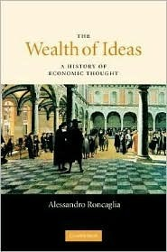 The Wealth of Ideas: A History of Economic Thought Alessandro Roncaglia