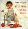 Its Fun to Be One Fiona Pragoff