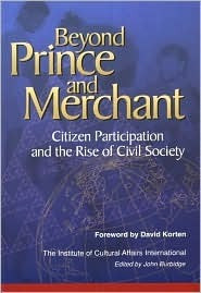Beyond Prince and Merchant: Citizen Participation and the Rise of Civil Society  by  John Burbidge