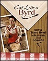 Eat Like a Byrd: Country Star Tracy Byrd Uses Rubs Marinades to Create Memorable Meals  by  Tracy Byrd