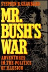 Mr. Bushs War: Adventures in the Politics of Illusion  by  Stephen R. Graubard