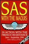 SAS with the Maquis: In Action with the French Resistance, June-September 1944 Ian Wellsted