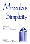Miraculous Simplicity: Essays on R.S. Thomas William V. Davis