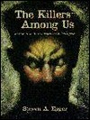The Killers Among Us: An Examination of Serial Murder and Its Investigation Steven A. Egger