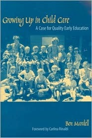 Growing Up in Child Care: A Case for Quality Early Education  by  Ben Mardell
