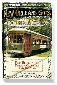 New Orleans Goes to the Movies: Film Sites in the French Quarter and Beyond Alan T. Leonhard