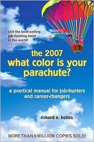 The 2007 What Color Is Your Parachute ?: A Practical Manual for Job-hunters and Career Changers Richard N. Bolles