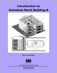 Introduction To Autodesk Revit Building 8  by  Daniel John Stine