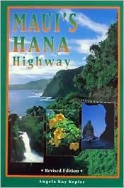 Mauis Hana Highway: A Visitors Guide Angela Kepler