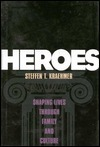Heroes: Embracing Your Role as Your Childs Hero  by  Steffen T. Kraehmer