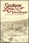 Spokane and The Inland Empire: An Interior Pacific Northwest Anthology  by  David H. Stratton