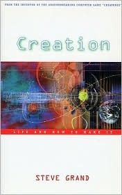 Creation: Life and How to Make It  by  Steve Grand