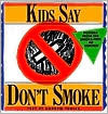 Kids Say Dont Smoke: Posters from the New York City Pro-Health Ad Contest  by  Andrew Tobias