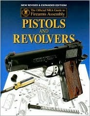 Official NRA Guide to Firearms Assembly: Pistols and Revolvers  by  Harris Andrews