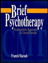 Brief Psychotherapy: Cmt: An Integrative Approach in Clinical Practice  by  Francis A. MacNab