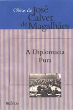 A Diplomacia Pura  by  José Calvet de Magalhães