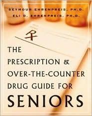 The Prescription and Over-The-Counter Drug Guide for Seniors Eli D. Ehrenpreis
