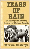 Tears of Rain: Ethnicity and History in Central Western Zambia (Monographs from the African Studies Centre, Leiden) Wim M.J. Van Binsbergen