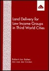 Land Delivery for Low Income Groups in Third World Cities  by  Robert Jan Baken