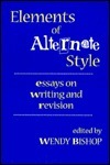 Elements of Alternate Style: Essays on Writing and Revision  by  Wendy Bishop