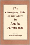 The Changing Role Of The State In Latin America  by  MENNO VELLINGA