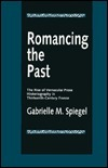 Romancing the Past: The Rise of Vernacular Prose Historiography in Thirteenth-Century France Gabrielle M. Spiegel