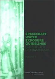 Spacecraft Water Exposure Guidelines for Selected Contaminants: Volume 1  by  Subcommittee on Spacecraft Exposure Guid
