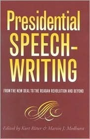 Presidential Speechwriting: From the New Deal to the Reagan Revolution and Beyond  by  Kurt W. Ritter